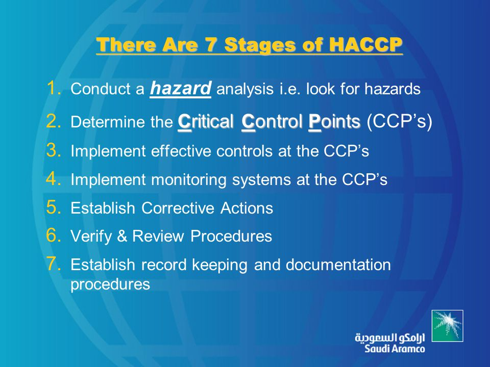 There Are 7 Stages of HACCP 1. Conduct a hazard analysis i.e.