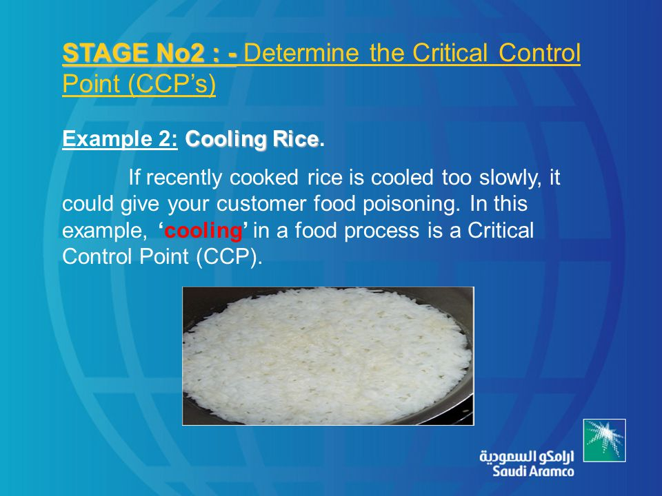 Cooling Rice Example 2: Cooling Rice. If recently cooked rice is cooled too slowly, it could give your customer food poisoning. In this example, 'cool
