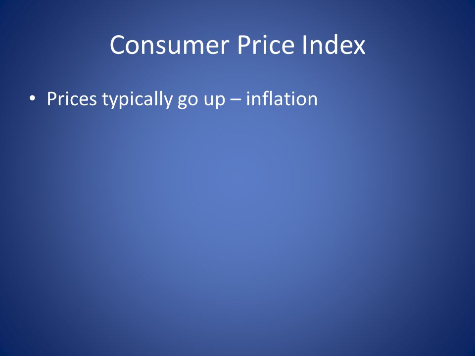 Prices typically go up – inflation
