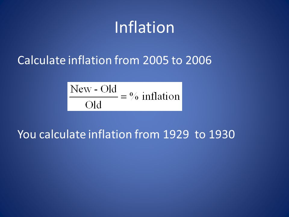 Inflation Calculate inflation from 2005 to 2006 You calculate inflation from 1929 to 1930