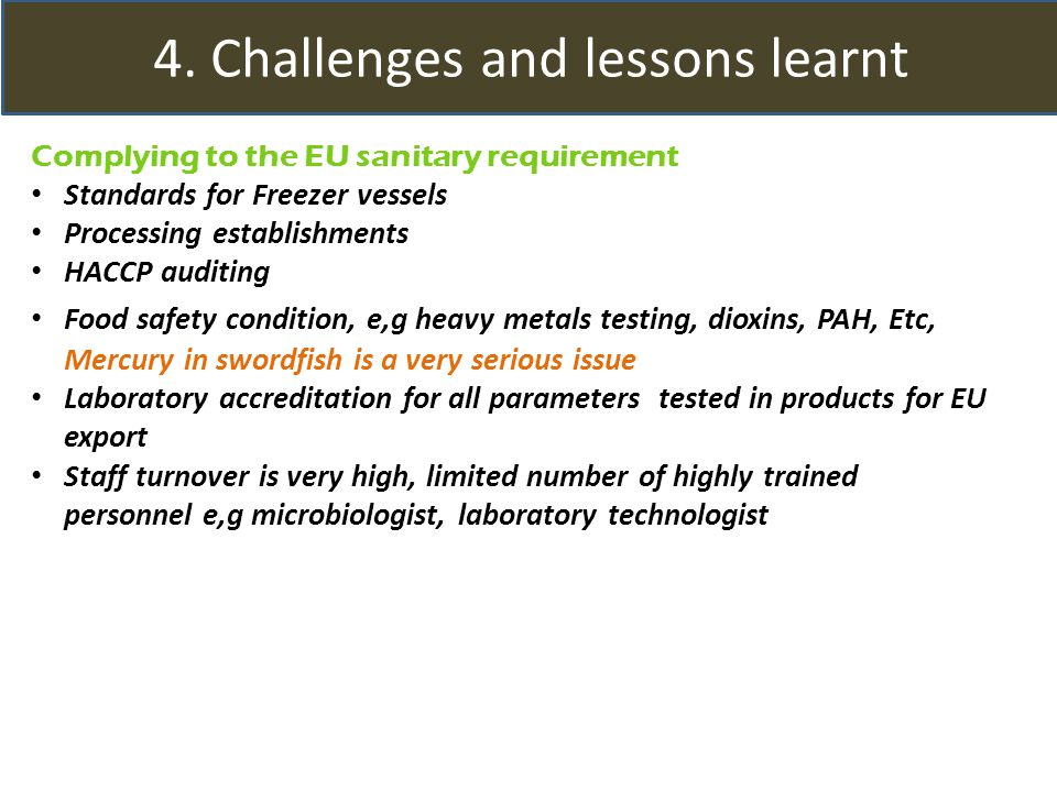 4. Challenges and lessons learnt Complying to the EU sanitary requirement Standards for Freezer vessels Processing establishments HACCP auditing Food