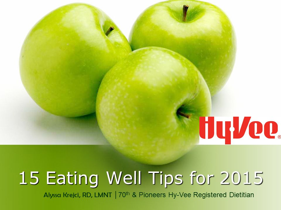 15 Eating Well Tips for 2015 Alyssa Krejci, RD, LMNT │70 th & Pioneers Hy-Vee Registered Dietitian