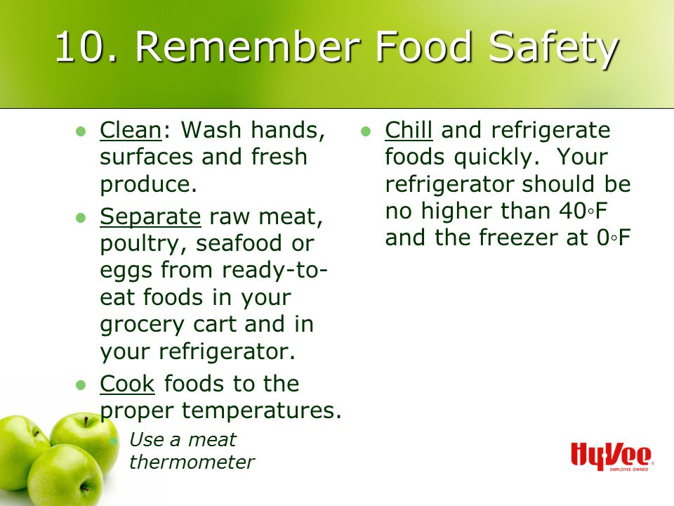10. Remember Food Safety Clean: Wash hands, surfaces and fresh produce.