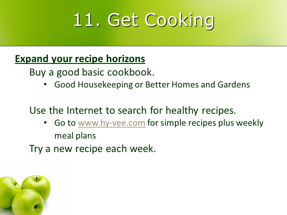 11. Get Cooking Expand your recipe horizons Buy a good basic cookbook.