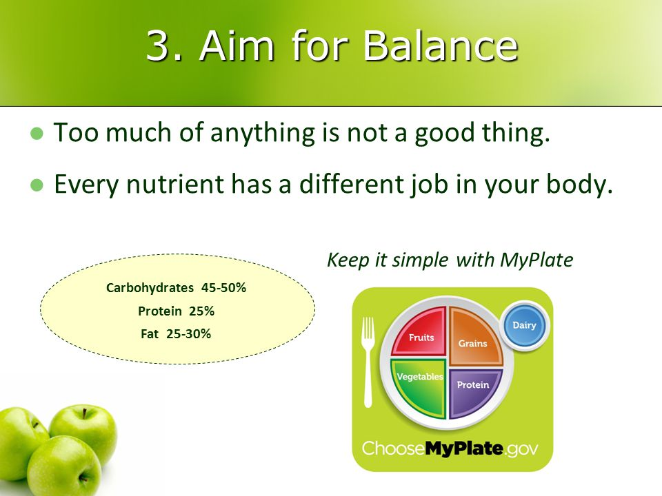 3. Aim for Balance Too much of anything is not a good thing.