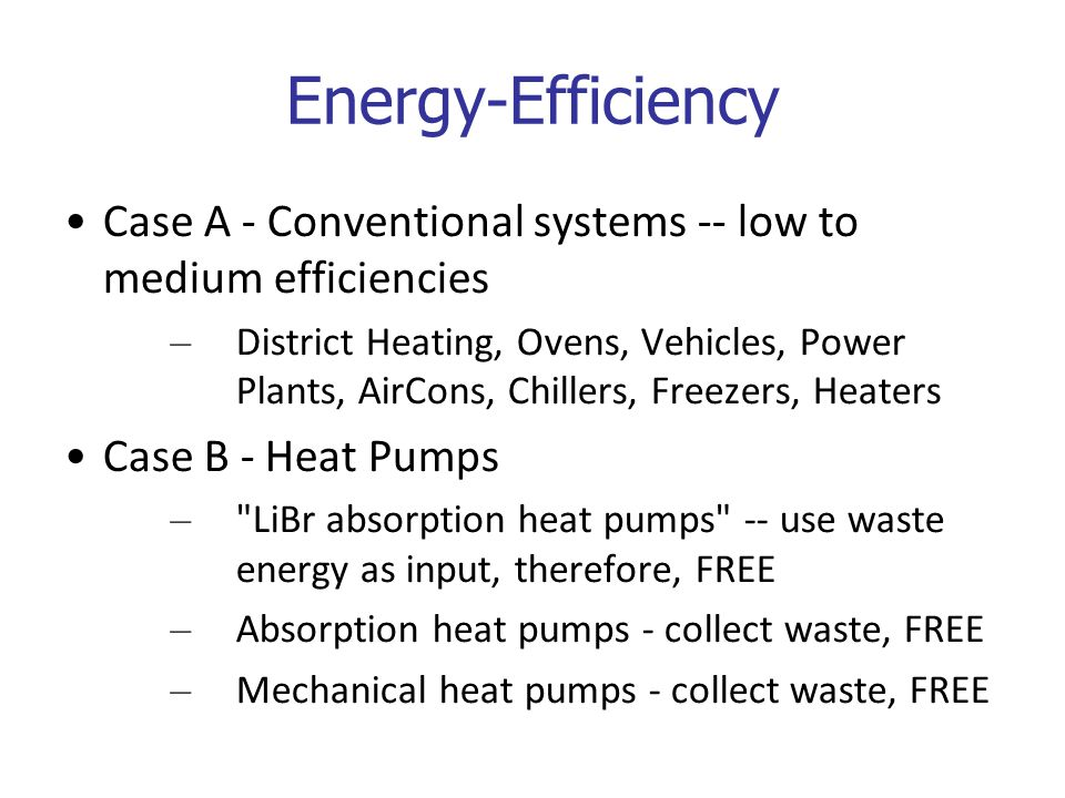 Energy-Efficiency Case A - Conventional systems -- low to medium efficiencies – District Heating, Ovens, Vehicles, Power Plants, AirCons, Chillers, Fr