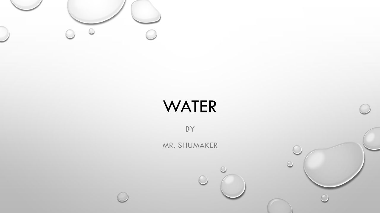 WATER BY MR. SHUMAKER