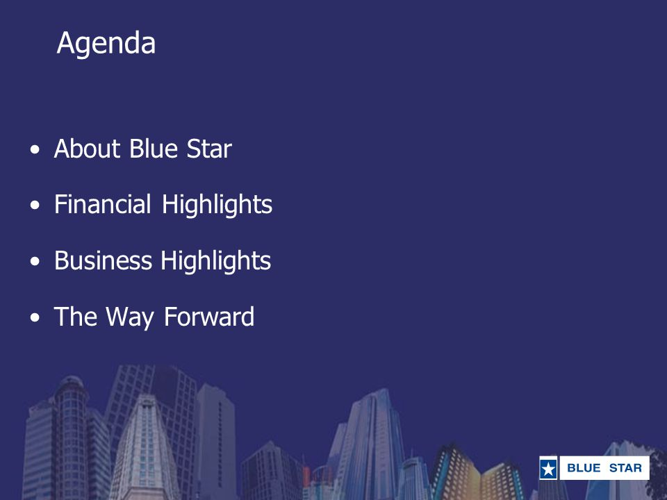 Agenda About Blue Star Financial Highlights Business Highlights The Way Forward
