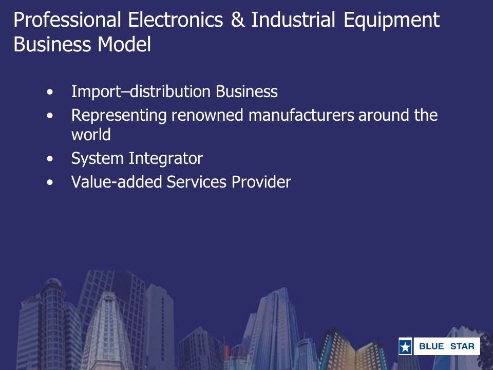Professional Electronics & Industrial Equipment Business Model Import–distribution Business Representing renowned manufacturers around the world Syste