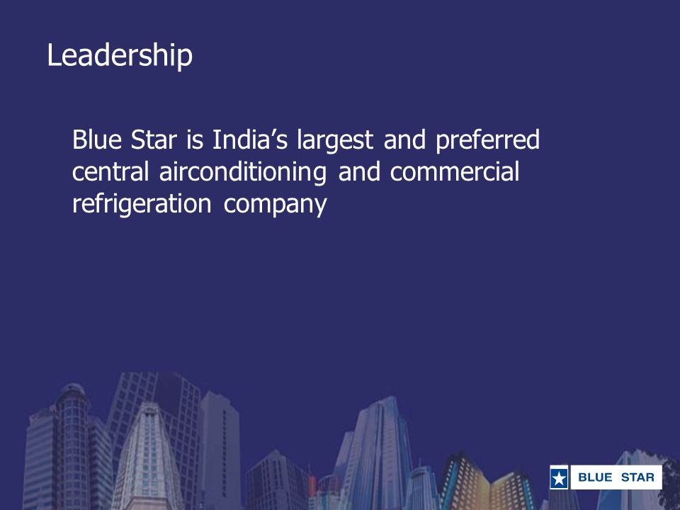 Competitive Strengths - Blue Star is the undisputed market leader - Blue Star is also recognised as Experts - Comprehensive range of superior products and services - Large base of satisfied customers Outlook - Market expected to grow at 25% in FY07 - Blue Star is confident of outperforming the market growth rate Central Airconditioning Systems