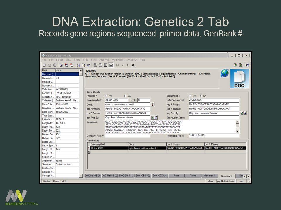 DNA Extraction: Genetics 2 Tab Records gene regions sequenced, primer data, GenBank #