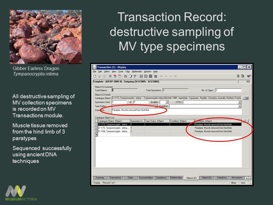 Transaction Record: destructive sampling of MV type specimens All destructive sampling of MV collection specimens is recorded on MV Transactions modul