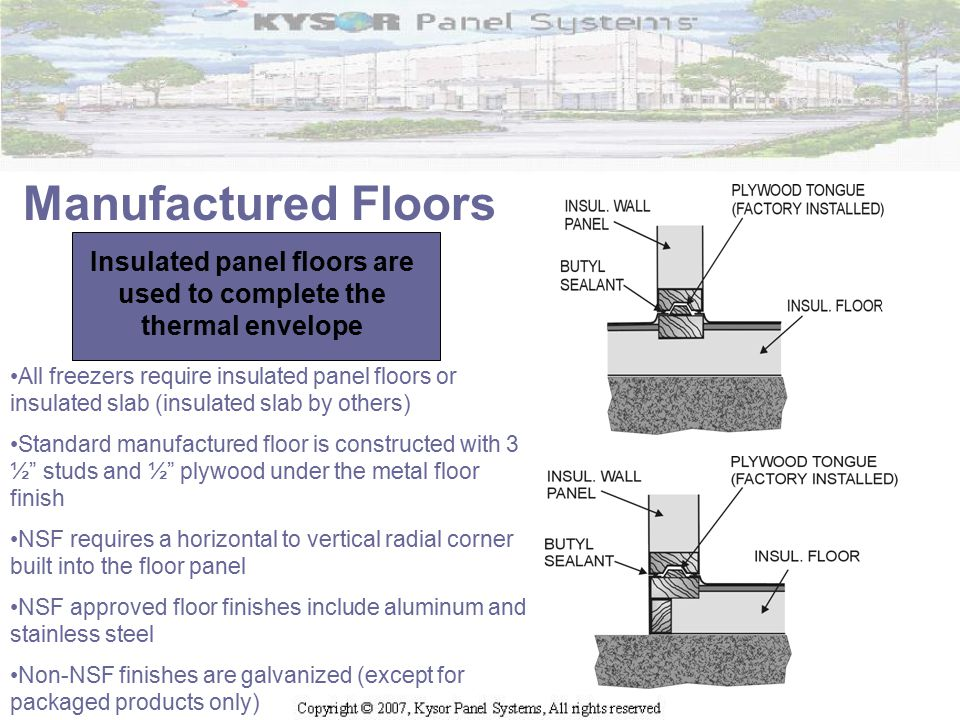 Manufactured Floors Insulated panel floors are used to complete the thermal envelope All freezers require insulated panel floors or insulated slab (in