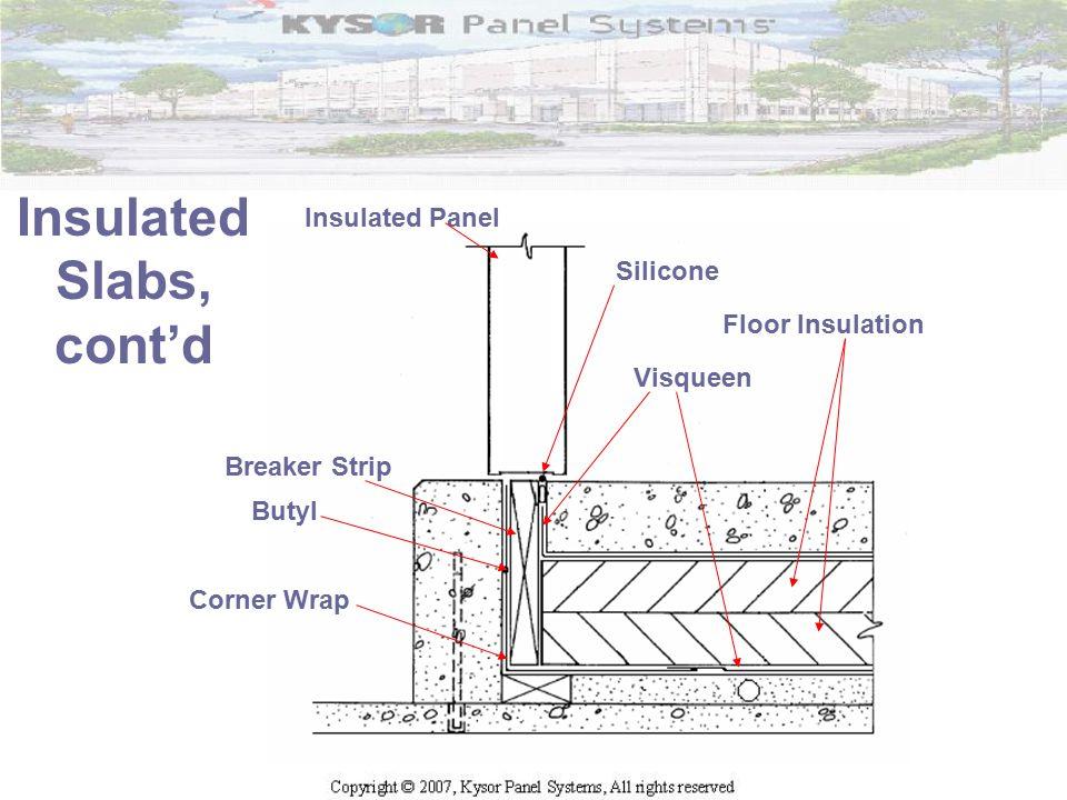 Insulated Slabs, cont'd Silicone Insulated Panel Visqueen Breaker Strip Butyl Corner Wrap Floor Insulation