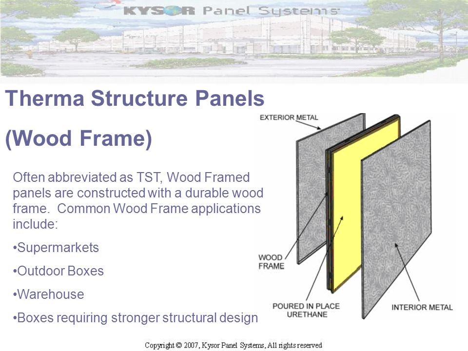 Therma Structure Panels (Wood Frame) Often abbreviated as TST, Wood Framed panels are constructed with a durable wood frame. Common Wood Frame applica