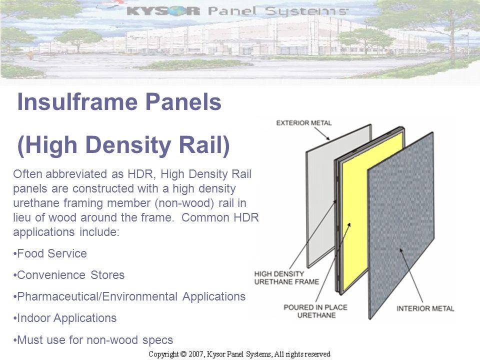 Insulframe Panels (High Density Rail) Often abbreviated as HDR, High Density Rail panels are constructed with a high density urethane framing member (