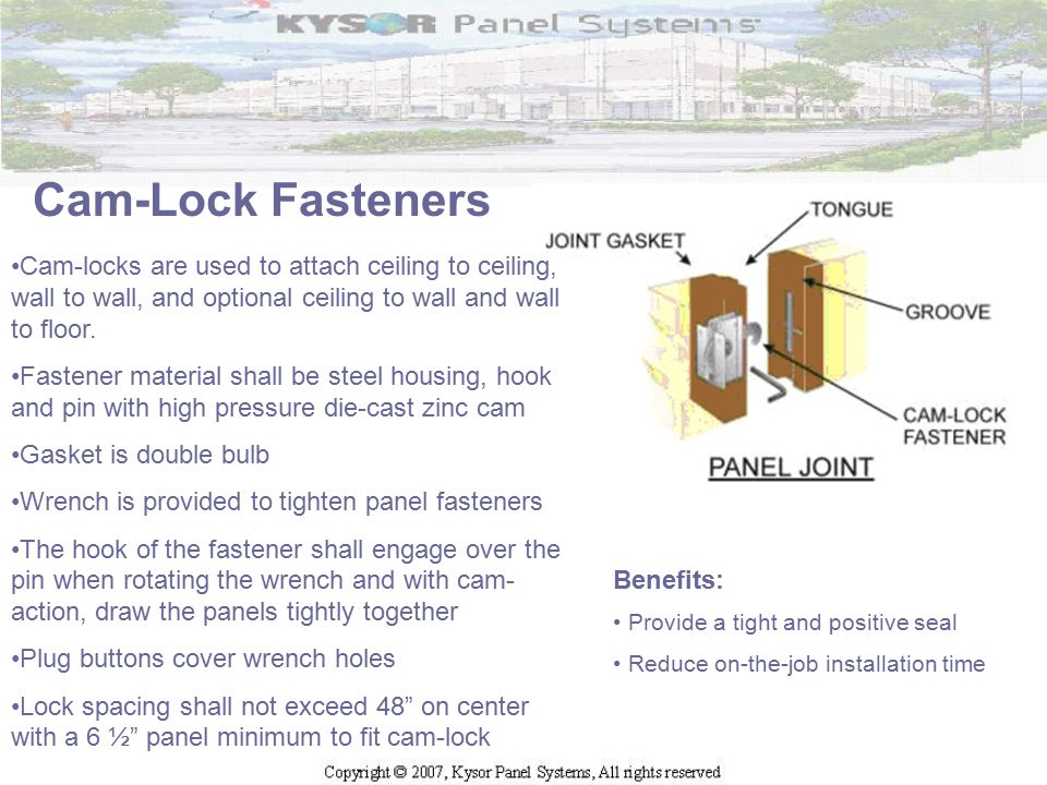Cam-Lock Fasteners Provide a tight and positive seal Reduce on-the-job installation time Benefits: Cam-locks are used to attach ceiling to ceiling, wa