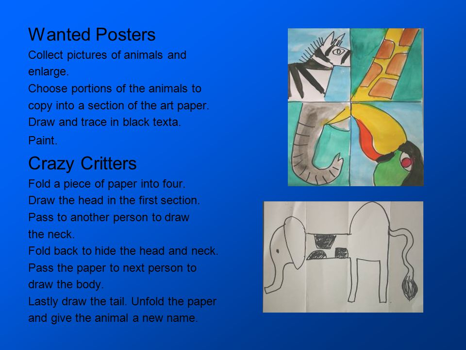 Wanted Posters Collect pictures of animals and enlarge. Choose portions of the animals to copy into a section of the art paper. Draw and trace in blac