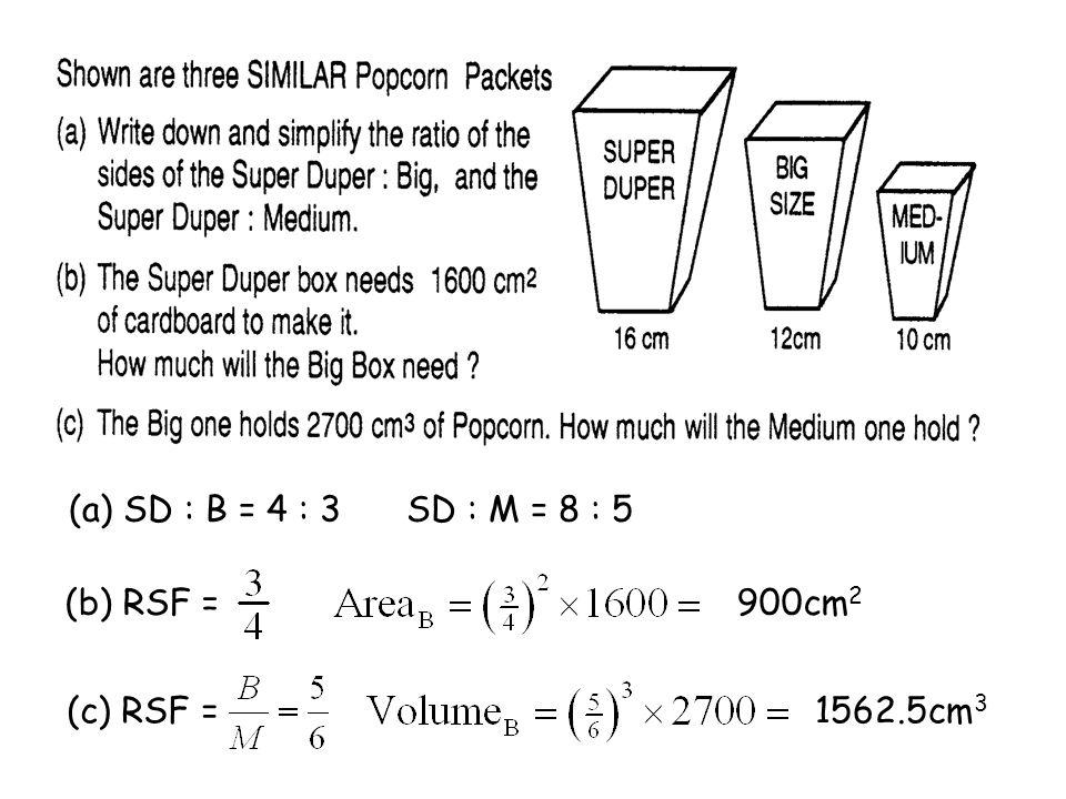 (a) SD : B = 4 : 3SD : M = 8 : 5 (b) RSF =900cm 2 (c) RSF =1562.5cm 3