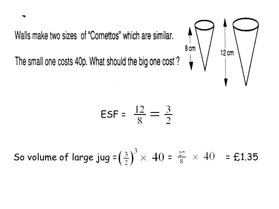 ESF = So volume of large jug = = £1.35 =