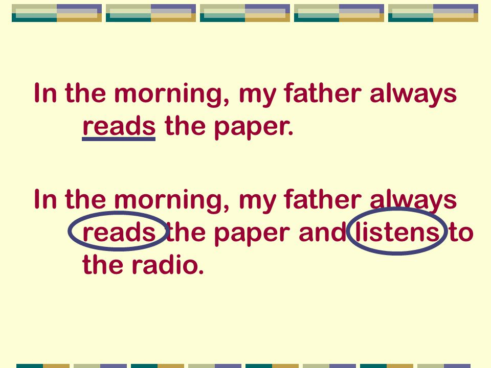 In the morning, my father always reads the paper.