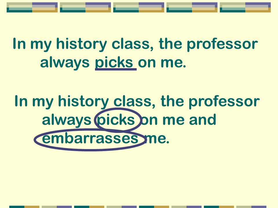 In my history class, the professor always picks on me.