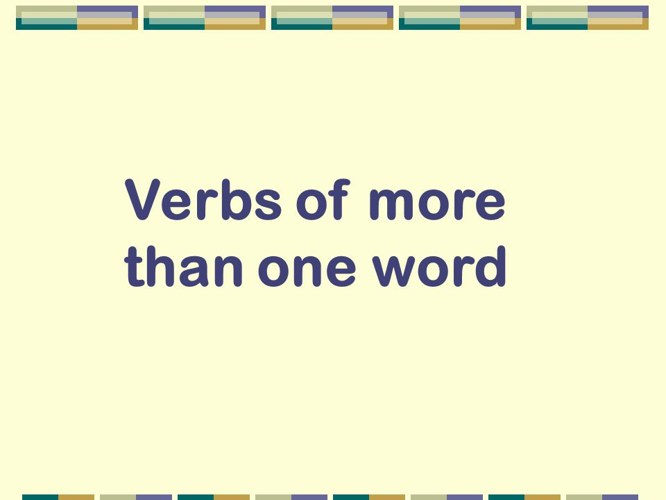 Verbs of more than one word