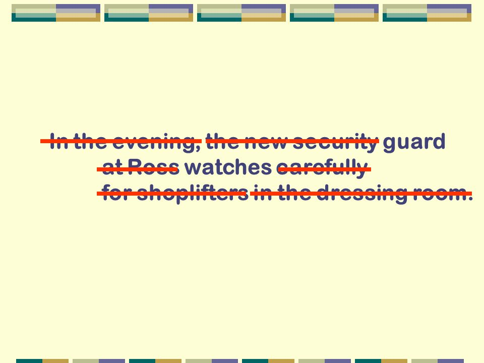 In the evening, the new security guard at Ross watches carefully for shoplifters in the dressing room.