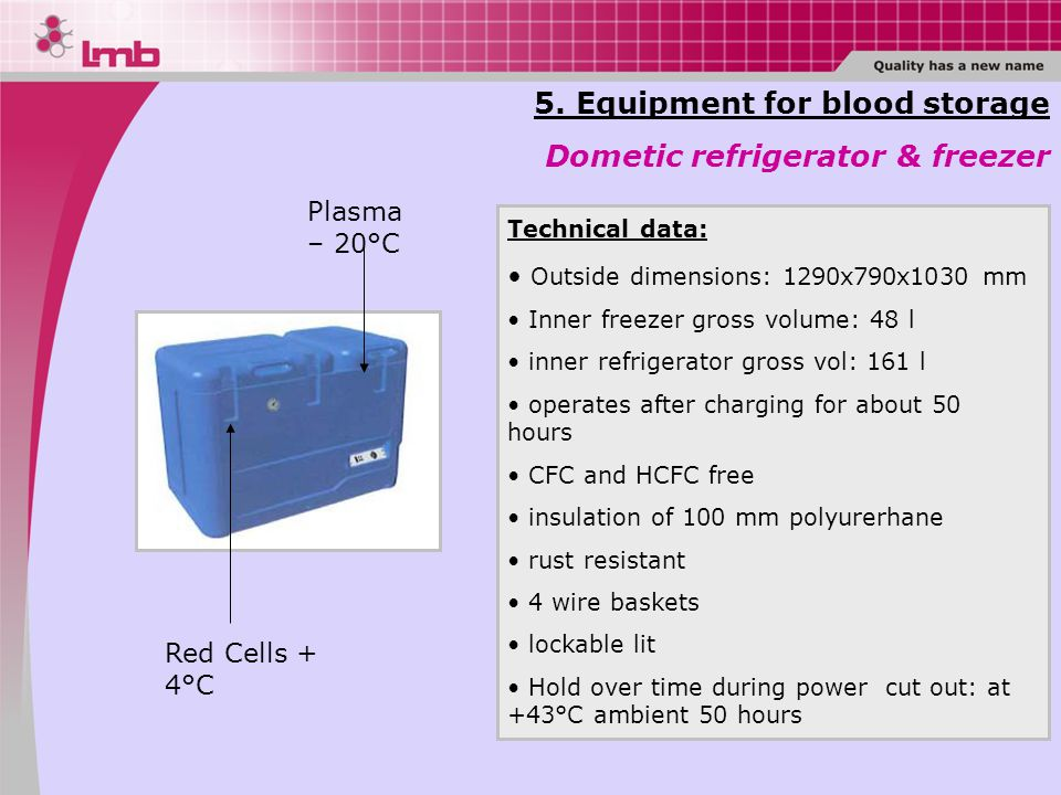 5. Equipment for blood storage Dometic refrigerator & freezer Technical data: Outside dimensions: 1290x790x1030 mm Inner freezer gross volume: 48 l in