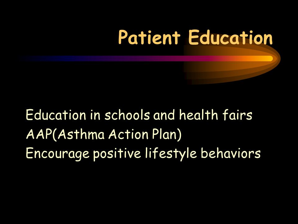 Patient Education Education in schools and health fairs AAP(Asthma Action Plan) Encourage positive lifestyle behaviors