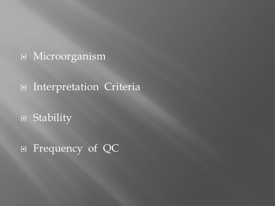  Microorganism  Interpretation Criteria  Stability  Frequency of QC