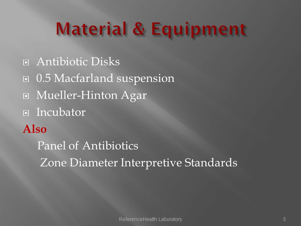  Antibiotic Disks  0.5 Macfarland suspension  Mueller-Hinton Agar  Incubator Also Panel of Antibiotics Zone Diameter Interpretive Standards ReferenceHealth Laboratory5