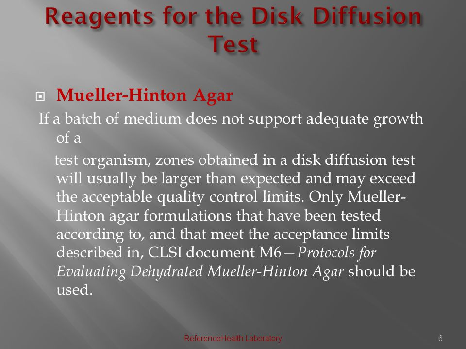  Mueller-Hinton Agar If a batch of medium does not support adequate growth of a test organism, zones obtained in a disk diffusion test will usually be larger than expected and may exceed the acceptable quality control limits.