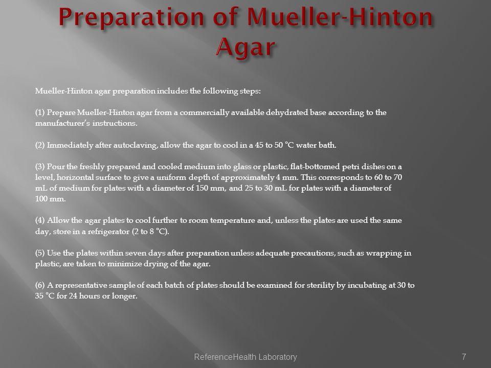 Check the pH of each batch of Mueller-Hinton agar when the medium is prepared.