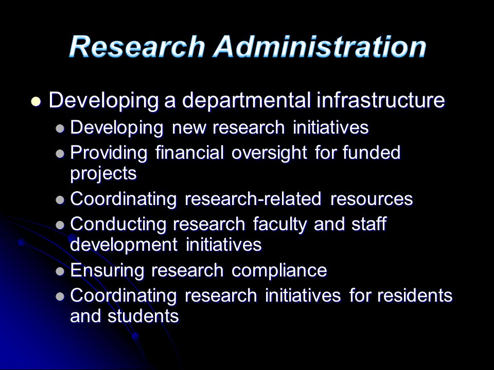 Developing a departmental infrastructure Developing a departmental infrastructure Developing new research initiatives Developing new research initiatives Providing financial oversight for funded projects Providing financial oversight for funded projects Coordinating research-related resources Coordinating research-related resources Conducting research faculty and staff development initiatives Conducting research faculty and staff development initiatives Ensuring research compliance Ensuring research compliance Coordinating research initiatives for residents and students Coordinating research initiatives for residents and students