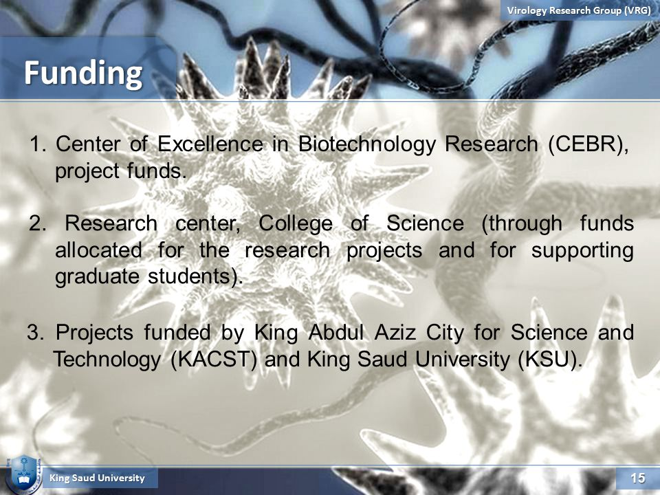 15 Virology Research Group (VRG) FundingFunding King Saud University 2.