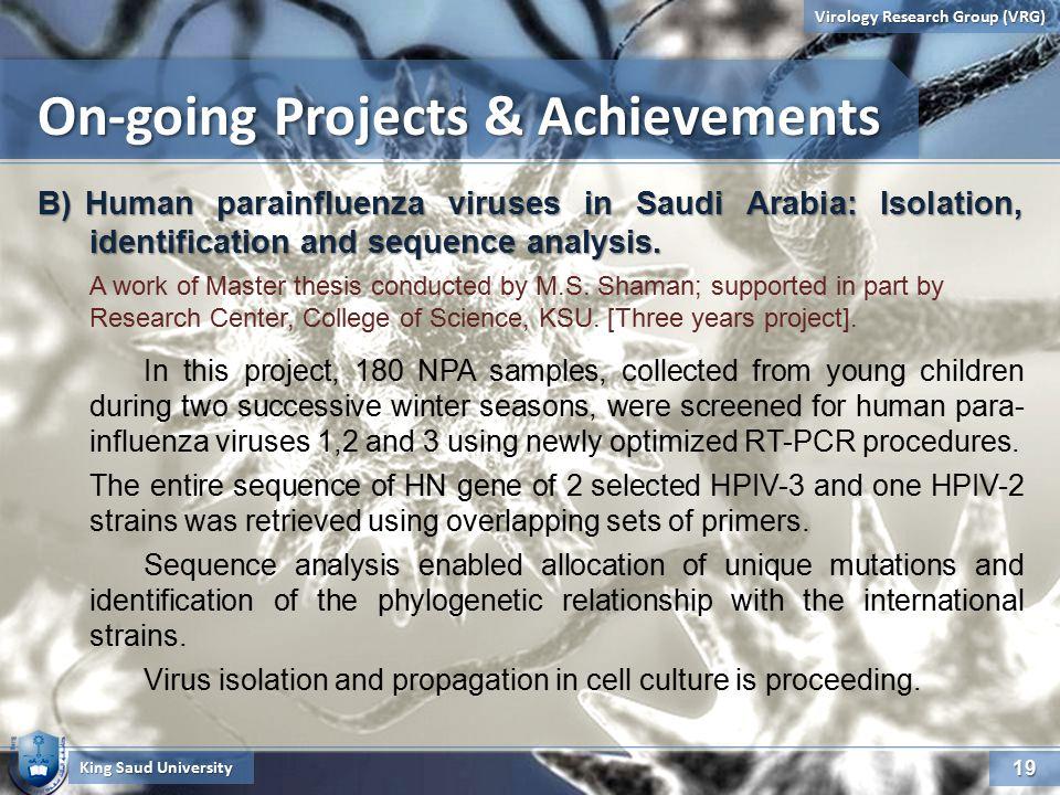19 Virology Research Group (VRG) King Saud University B)Human parainfluenza viruses in Saudi Arabia: Isolation, identification and sequence analysis.
