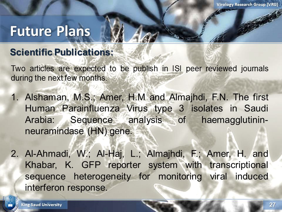 27 Virology Research Group (VRG) Future Plans King Saud University Scientific Publications: Two articles are expected to be publish in ISI peer reviewed journals during the next few months.
