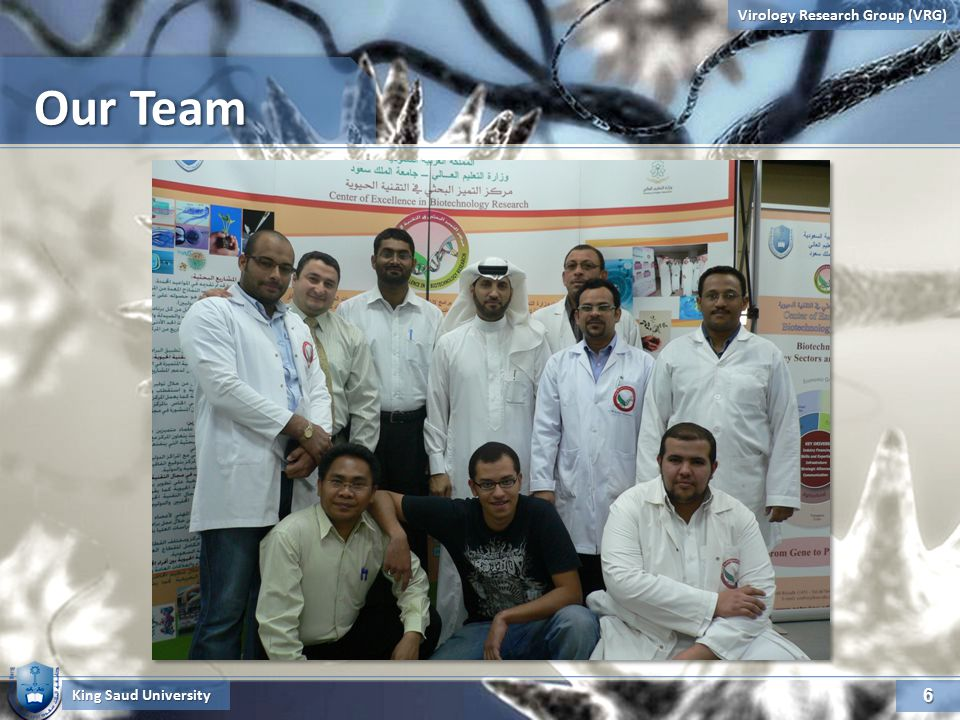 6 Virology Research Group (VRG) Our Team King Saud University