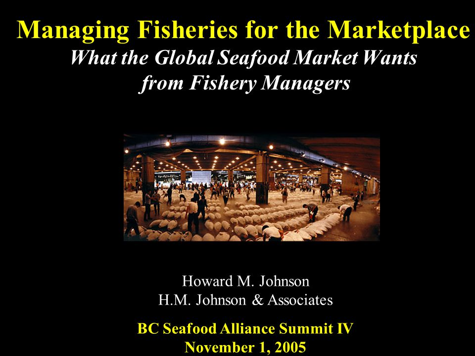 Managing Fisheries for the Marketplace What the Global Seafood Market Wants from Fishery Managers Howard M.