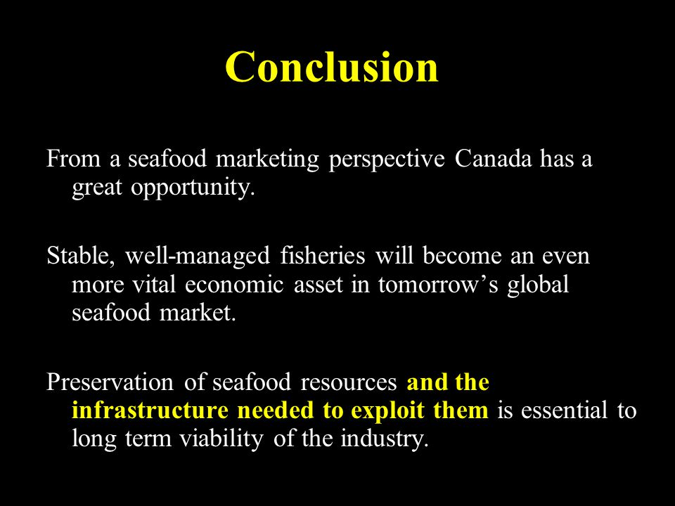 Conclusion From a seafood marketing perspective Canada has a great opportunity.