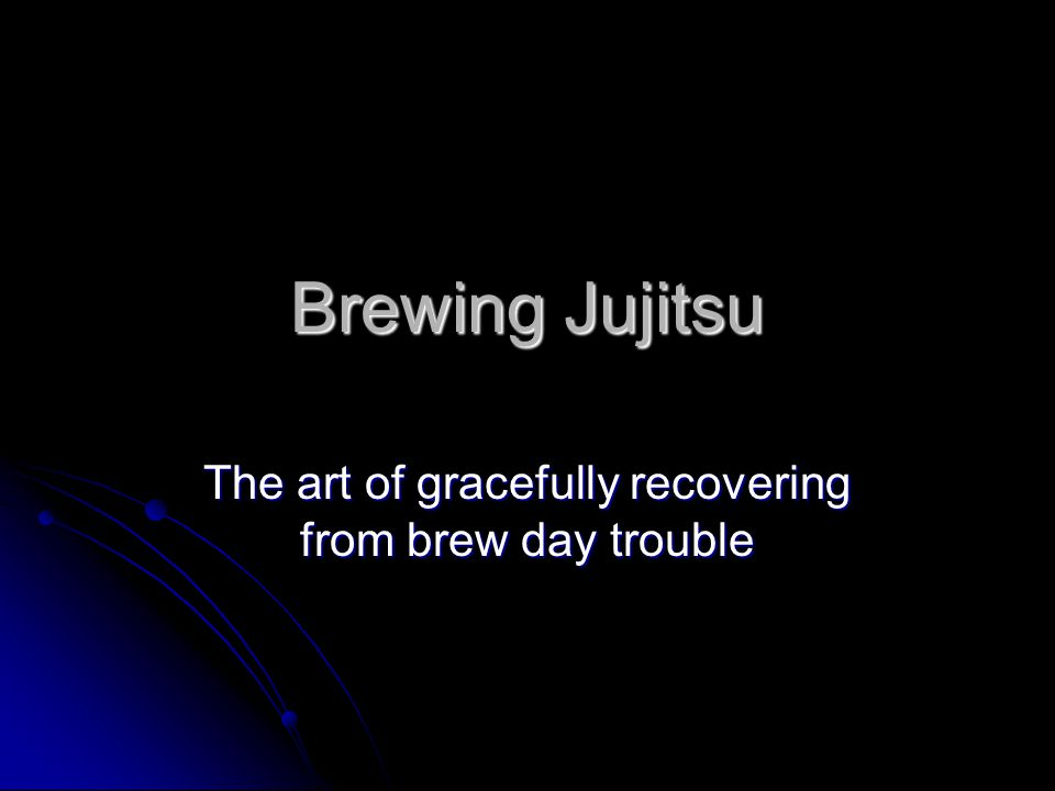 Brewing Jujitsu The art of gracefully recovering from brew day trouble