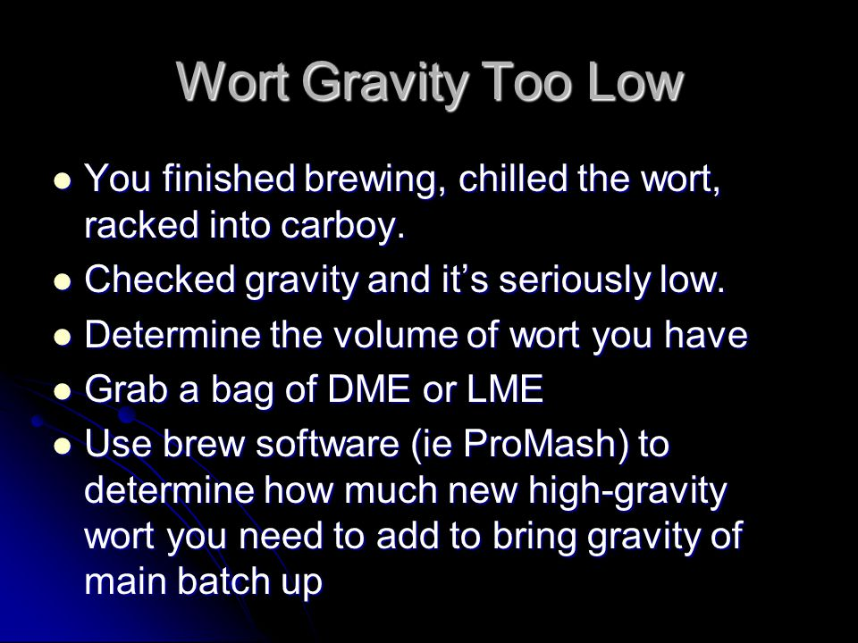 Wort Gravity Too Low You finished brewing, chilled the wort, racked into carboy. You finished brewing, chilled the wort, racked into carboy. Checked g