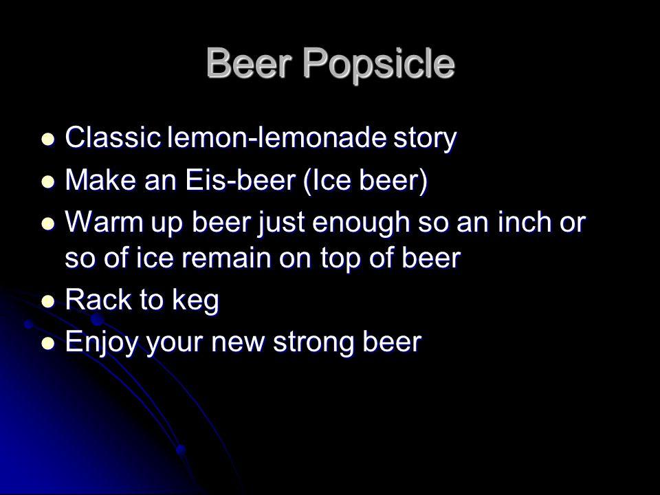 Beer Popsicle Classic lemon-lemonade story Classic lemon-lemonade story Make an Eis-beer (Ice beer) Make an Eis-beer (Ice beer) Warm up beer just enou