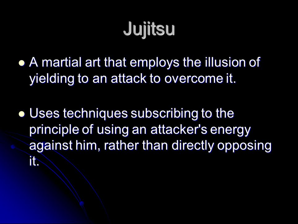 Jujitsu A martial art that employs the illusion of yielding to an attack to overcome it. A martial art that employs the illusion of yielding to an att