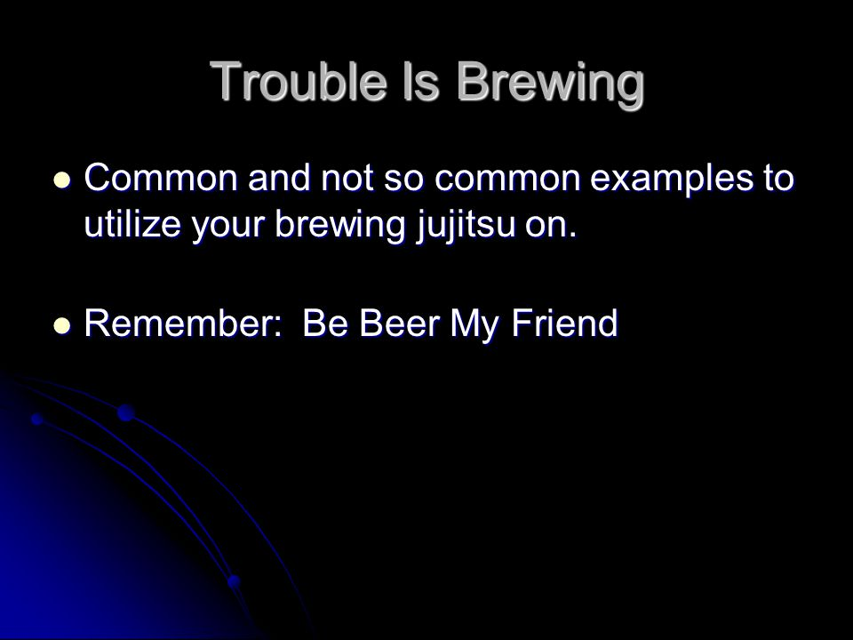 Trouble Is Brewing Common and not so common examples to utilize your brewing jujitsu on. Common and not so common examples to utilize your brewing juj
