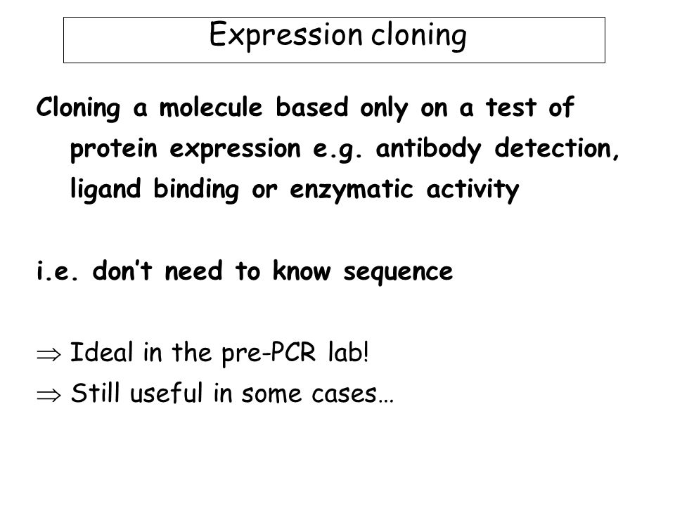 Expression cloning Cloning a molecule based only on a test of protein expression e.g.