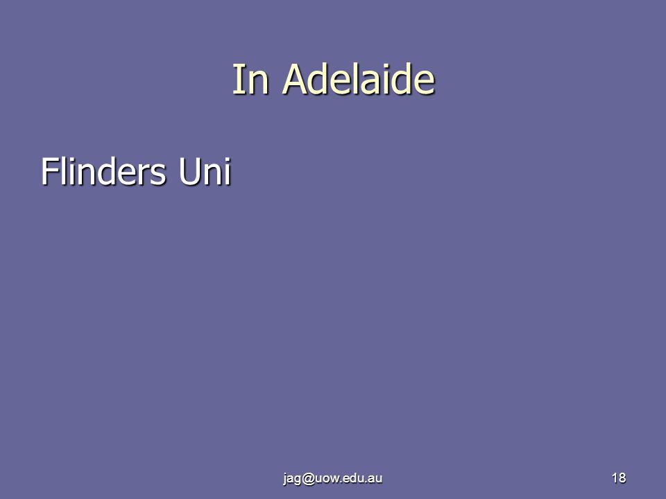 jag@uow.edu.au18 In Adelaide Flinders Uni