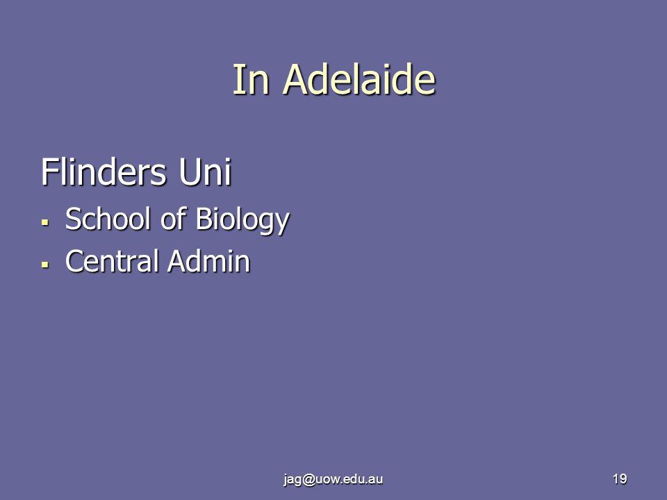 jag@uow.edu.au19 In Adelaide Flinders Uni  School of Biology  Central Admin