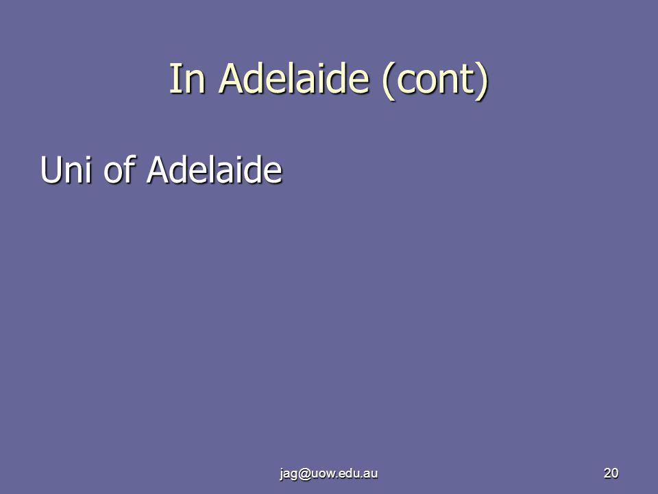 jag@uow.edu.au20 In Adelaide (cont) Uni of Adelaide